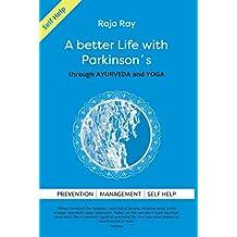 A Better Life with Parkison's: through ayurveda & yoga (English Edition)