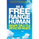 Be a Free Range Human : Escape the 9-5, Create a Life You Love and Still Pay the Bills