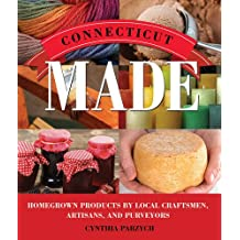 Connecticut  Made: Homegrown Products by Local Craftsmen, Artisans, and Purveyors
