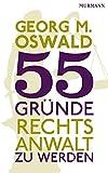 55 Gründe, Rechtsanwalt zu werden - Georg M. Oswald