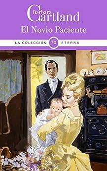 70. El Novio Paciente (La Colección Eterna de Barbara Cartland) (Spanish Edition) van [Cartland, Barbara ]
