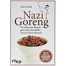 Nazi Goreng: 33 urdeutsche Rezepte – ganz ohne Fremdobst, Exotik und Geschmack