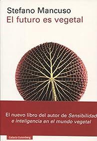 El futuro es vegetal par Stefano Mancuso
