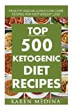 Top 500 Ketogenic Diet Recipes: Healthy and Delicious Low Carb Recipes For Fast Weight Loss