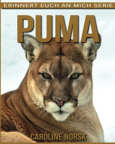 Preisvergleich Produktbild Puma: Ein Kinderbuch mit erstaunlichen Fotos und interessanten Fakten über Puma (Erinnert euch an mich Serie)