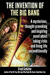 The Invention of the Big Bang: A novel about a mysterious banker, his philosophizing wife and two very happy bohemians