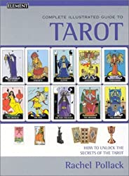 Complete Illustrated Guide - Tarot: How to unlock the secrets of the tarot by Rachel Pollack (2002-02-18)