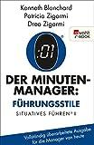Der Minuten-Manager: Führungsstile: Situationsbezogenes Führen (Vollständig überarbeitete Ausgabe für die Manager von heute) (Der Minuten Manager) (German Edition)
