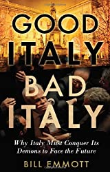 Good Italy, Bad Italy: Why Italy Must Conquer Its Demons to Face the Future by Bill Emmott (8-Jun-2012) Hardcover