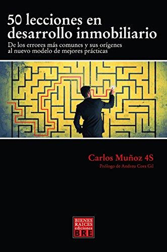 50 LECCIONES EN DESARROLLO INMOBILIARIO: De los errores mas comunes y sus orígenes al nuevo modelo de mejores practicas
