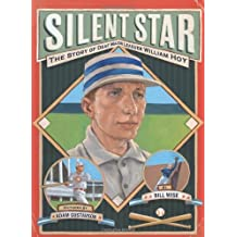 Silent Star: The Story of Deaf Major Leaguer William Hoy by Wise, Bill, Gustavson, Adam (2012) Hardcover