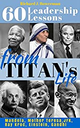 Leadership & Charisma Lessons from Titan's Life - Entire Collection: 60 Leadership Lessons from Extra-Ordinary People. Improve your Charisma, Inspire Yourself ... Nelson Mandela Book 7) (English Edition)