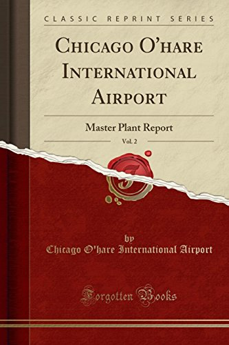Chicago O'hare International Airport, Vol. 2: Master Plant Report (Classic Reprint)