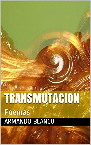 Transmutacion: Poemas por Armando Blanco