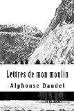 Lettres de mon moulin - CreateSpace Independent Publishing Platform - 13/02/2018