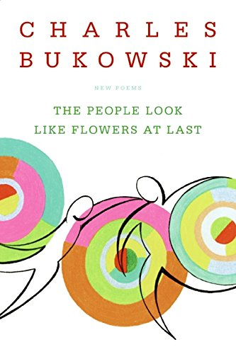 Bukowski-sammlung Charles (The People Look Like Flowers At Last: New Poems)