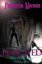 Betrayed: A Paranormal Romantic Suspense (Dark Realm Series, Volume Three Book 3) (English Edition)