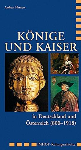 Könige und Kaiser in Deutschland und Österreich (800 - 1918) (Imhof Kulturgeschichte)