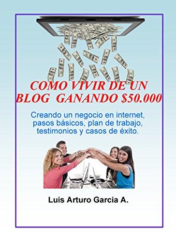 Como Vivir de un Blog Ganando $50.000: Que Tu Blog Trabaje Para Ti. (ganar dinero en internet nº 3)