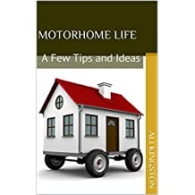 Motorhome Life: A Few Tips and Ideas 1st Edition