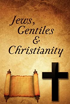 Jews, Gentiles, and Christianity (English Edition) di [Blackwelder, Dan]