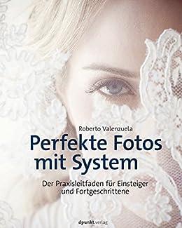 Perfekte Fotos mit System: Der Praxisleitfaden für Einsteiger und Fortgeschrittene (German Edition) de