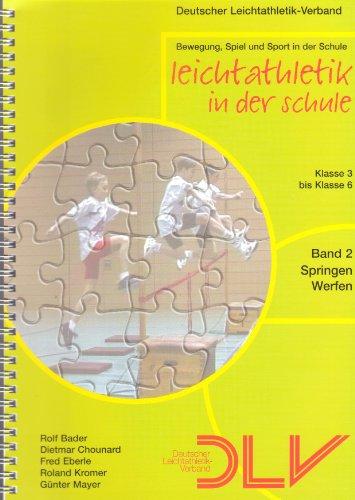 Leichtathletik in der Schule. Band 2 - Springen Werfen. Klasse 3 bis 6.