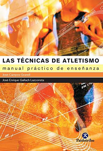 Las técnicas de atletismo: Manual práctico de enseñanza por José Campos Granell