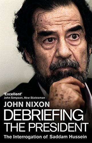 Debriefing the President: The Interrogation of Saddam Hussein por John Nixon