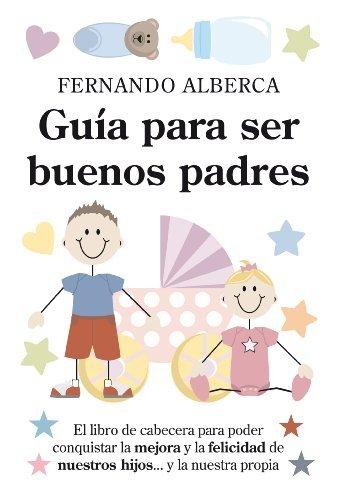 Guía para ser buenos padres (Padres educadores)