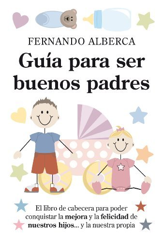 Guía para ser buenos padres (Padres educadores) por Fernando Alberca