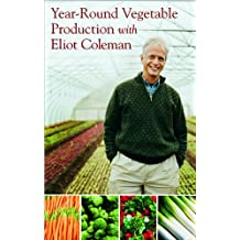 Year-Round Vegetable Production With Eliot Coleman
