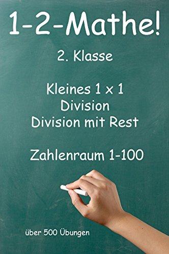 1-2-Mathe! - 2. Klasse - Kleines 1x1, Punktrechnung und Division mit Rest Zahlenraum bis 100: Über 500 Übungen