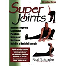 Super Joints: Russian Longevity Secrets for Pain-Free Movement, Maximum Mobility & Flexible Strength by Pavel Tsatsouline (2001-10-02)