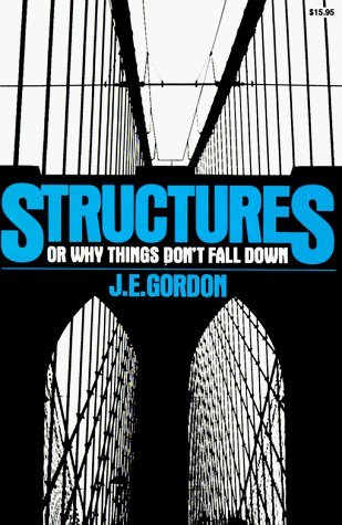Structures: Or Why Things Don't Fall Down by J. E. Gordon (1981-08-21)