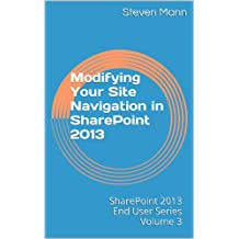 Modifying Your Site Navigation in SharePoint 2013 (SharePoint 2013 End User Series) (English Edition)