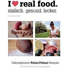 I love real food.: Einfach. Gesund. Lecker. (German Edition)