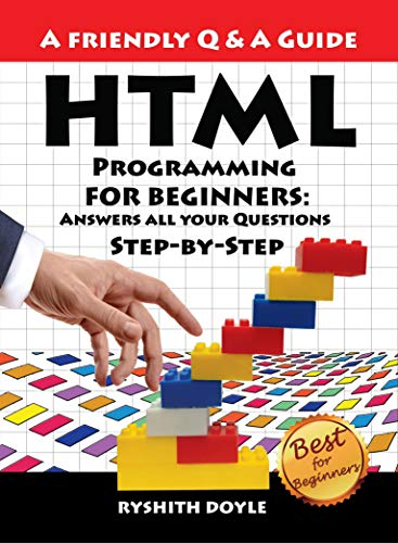 HTML Programming For Beginners: Answers all your Questions Step-by-Step (Programming for Beginners: A Friendly Q & A Guide Book 2) (English Edition) por Ryshith Doyle