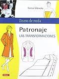 PATRONAJE. LAS TRANSFORMACIONES (Diseño De Moda/Fashion Design)