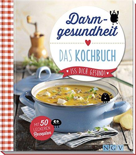Darmgesundheit - Das Kochbuch: Iss dich gesund! - Mit 50 leckeren Rezepten