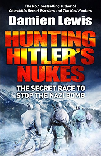 hunting-hitlers-nukes-the-secret-mission-to-sabotage-hitlers-deadliest-weapon-english-edition