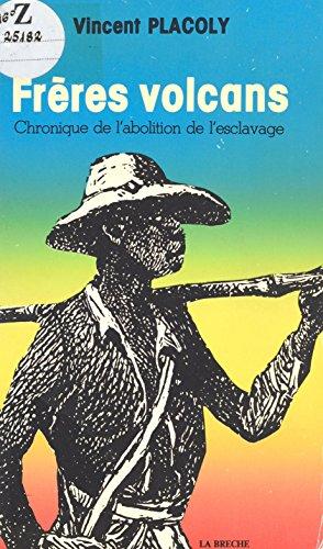 Frères volcans : Chronique de l'abolition de l'esclavage