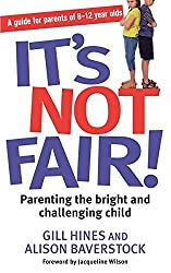 It's Not Fair!: Parenting the bright and challenging child by Alison Baverstock (2011-02-03)