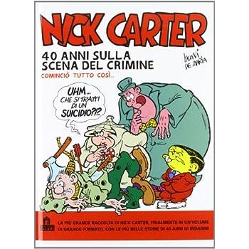 Nick Carter. 40 Anni Sulla Scena Del Crimine