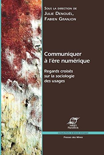 Communiquer à l'ère numérique: Regards croisés sur la sociologie des usages