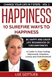 Happiness: 10 Surefire Ways to Happiness: Be Happy and Enjoy Life Regardless of Circumstances: Volume 2 (Change Your Life In 7 Steps)