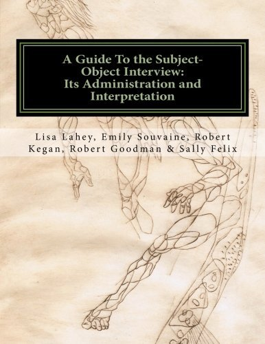 A Guide to the Subject-Object Interview: Its Administration and Interpretation by Lisa Lahey (2011-11-21)