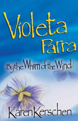 Violeta Parra: By the Whim of the Wind (English Edition) de [Kerschen