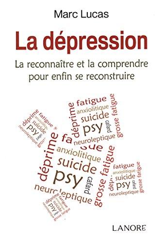 La dépression : La reconnaître et la comprendre pour enfin se reconstruire