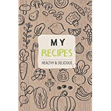 My Favorite and Healthy Recipes: A Blank Cookbook to write in all your cooking secrets